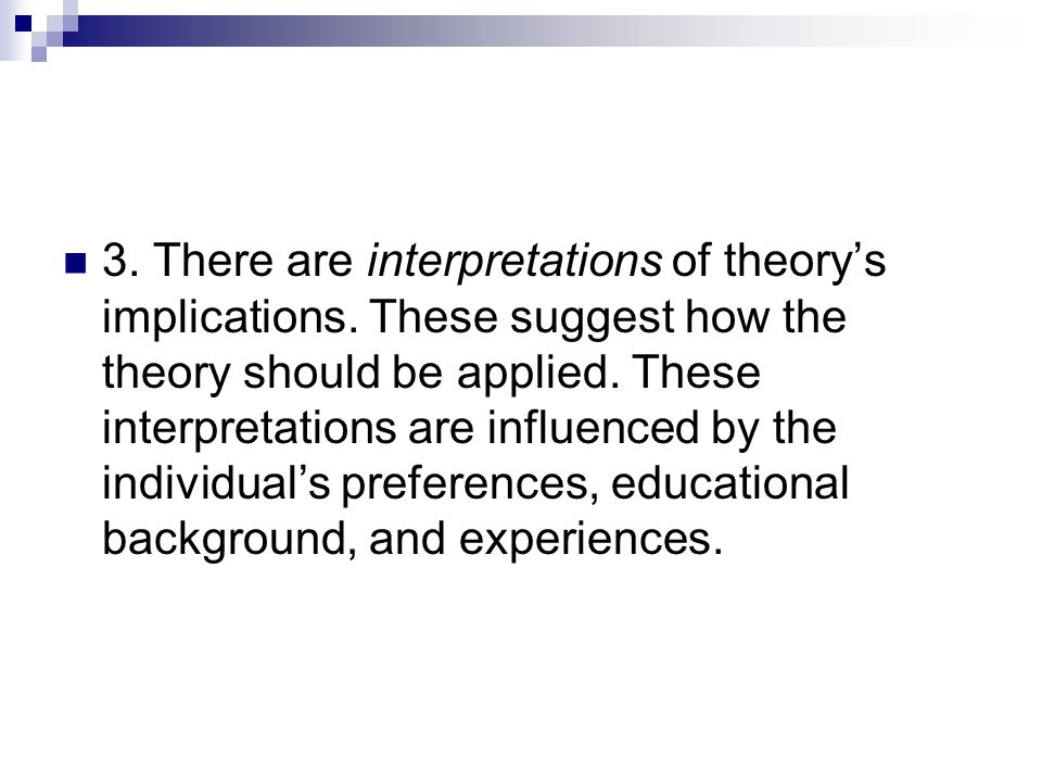 3. There are interpretations of theory's implications.