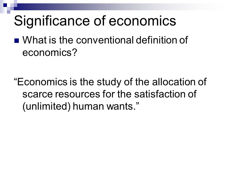 Significance of economics What is the conventional definition of economics.