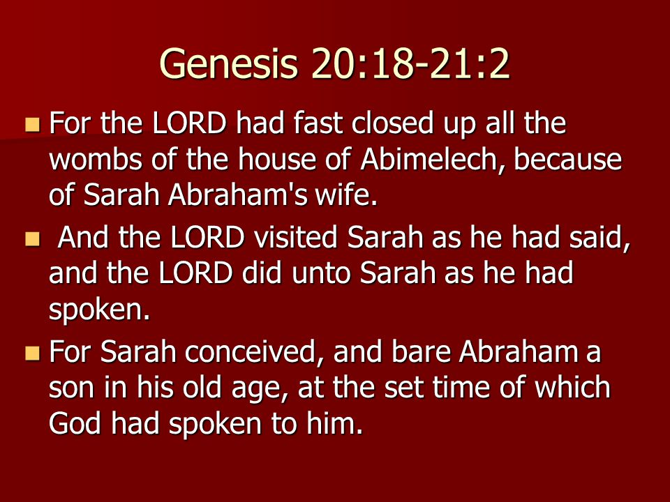 Genesis 20:18-21:2 For the LORD had fast closed up all the wombs of the house of Abimelech, because of Sarah Abraham's wife. For the LORD had fast clo