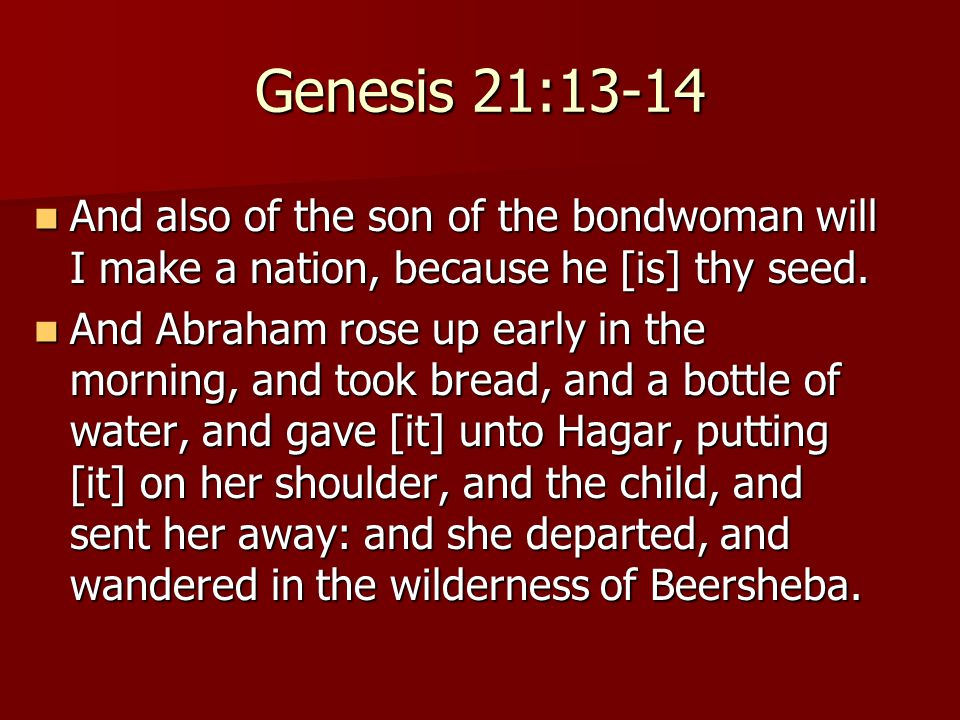 Genesis 21:13-14 And also of the son of the bondwoman will I make a nation, because he [is] thy seed. And also of the son of the bondwoman will I make