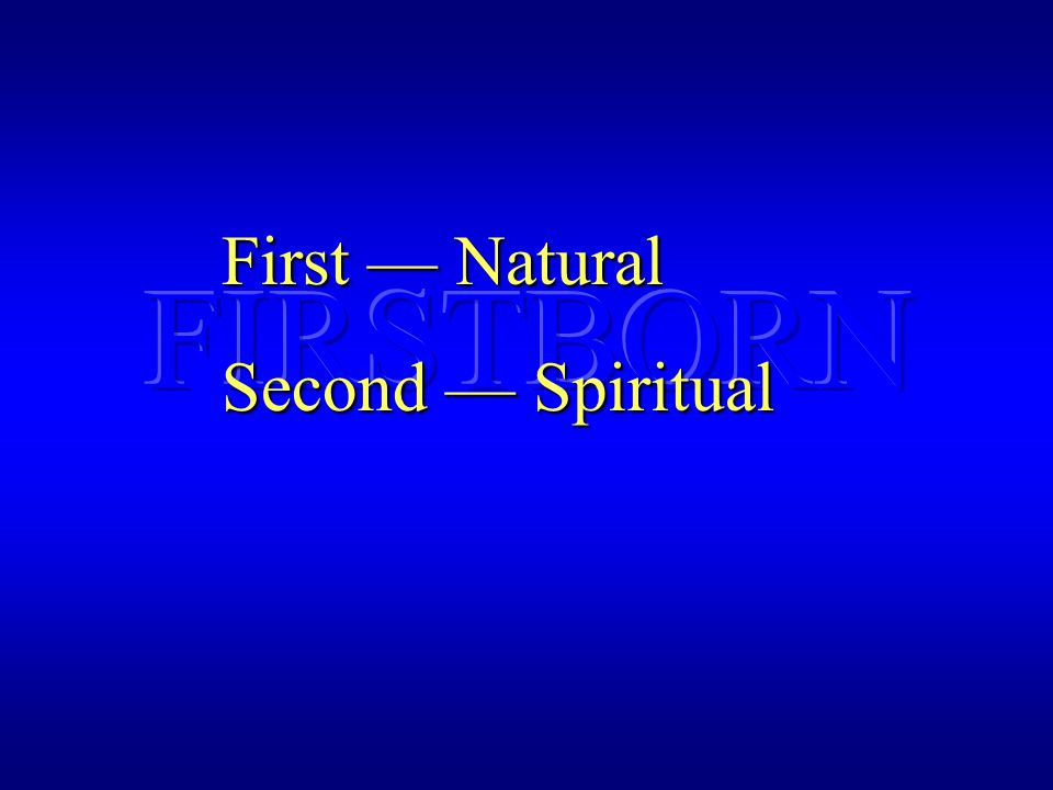 First — Natural Second — Spiritual