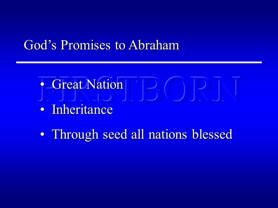 God's Promises to Abraham Great Nation Great Nation Inheritance Inheritance Through seed all nations blessed Through seed all nations blessed