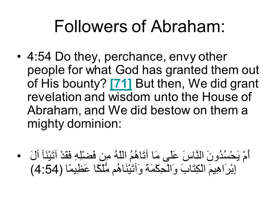 Followers of Abraham: 4:54 Do they, perchance, envy other people for what God has granted them out of His bounty.