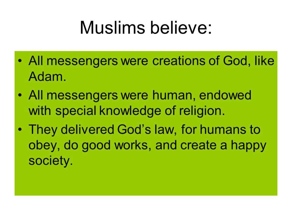 Muslims believe: All messengers were creations of God, like Adam.