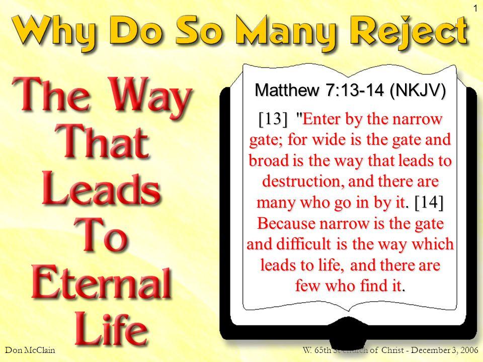 Don McClainW. 65th St church of Christ - December 3, 2006 1 Matthew 7:13-14 (NKJV) [13]