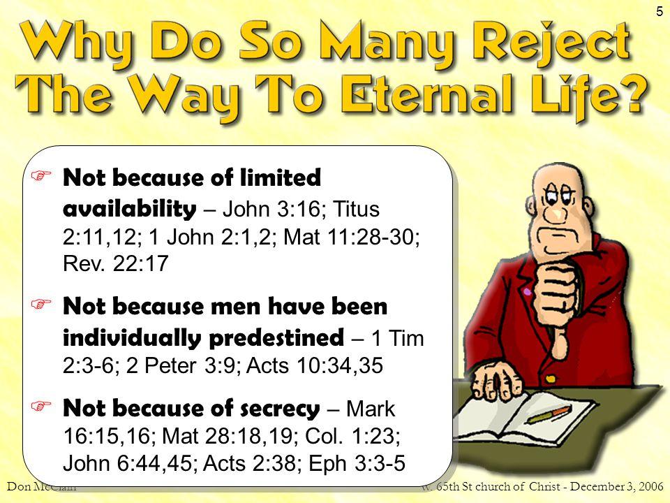 Don McClainW. 65th St church of Christ - December 3, 2006 5  Not because of limited availability – John 3:16; Titus 2:11,12; 1 John 2:1,2; Mat 11:28-