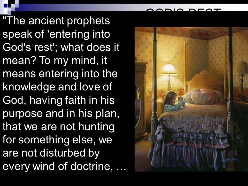 The ancient prophets speak of entering into God s rest ; what does it mean.