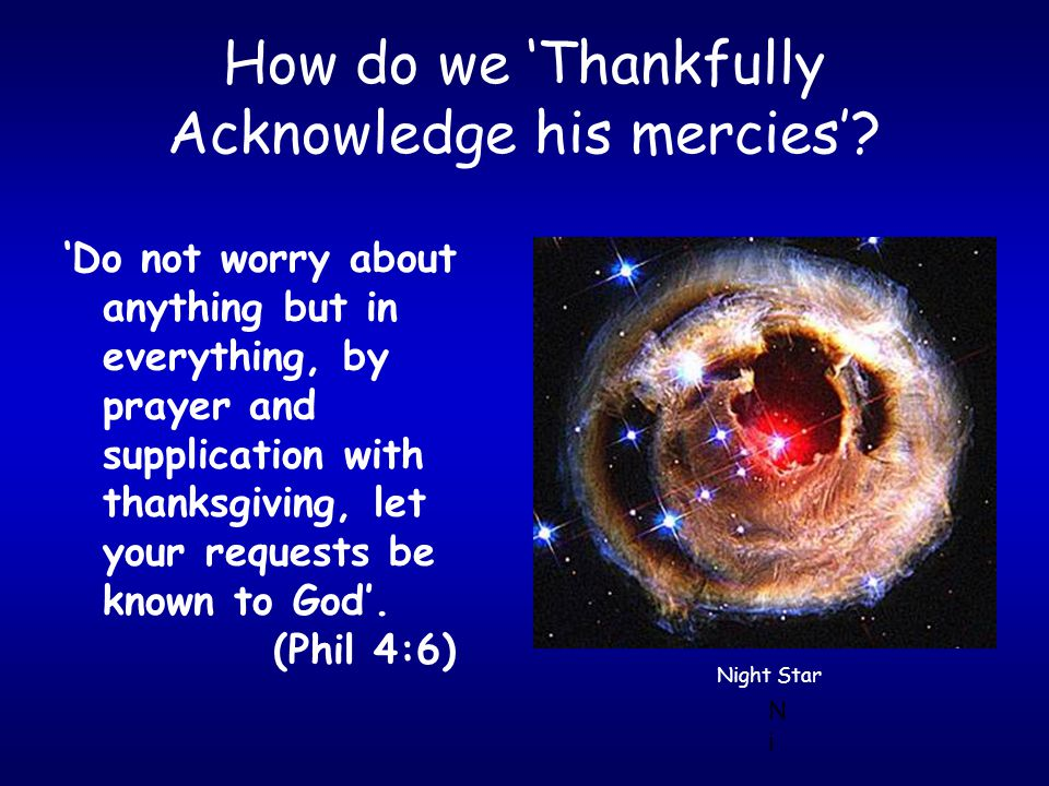 How do we 'Thankfully Acknowledge his mercies'? 'Do not worry about anything but in everything, by prayer and supplication with thanksgiving, let your