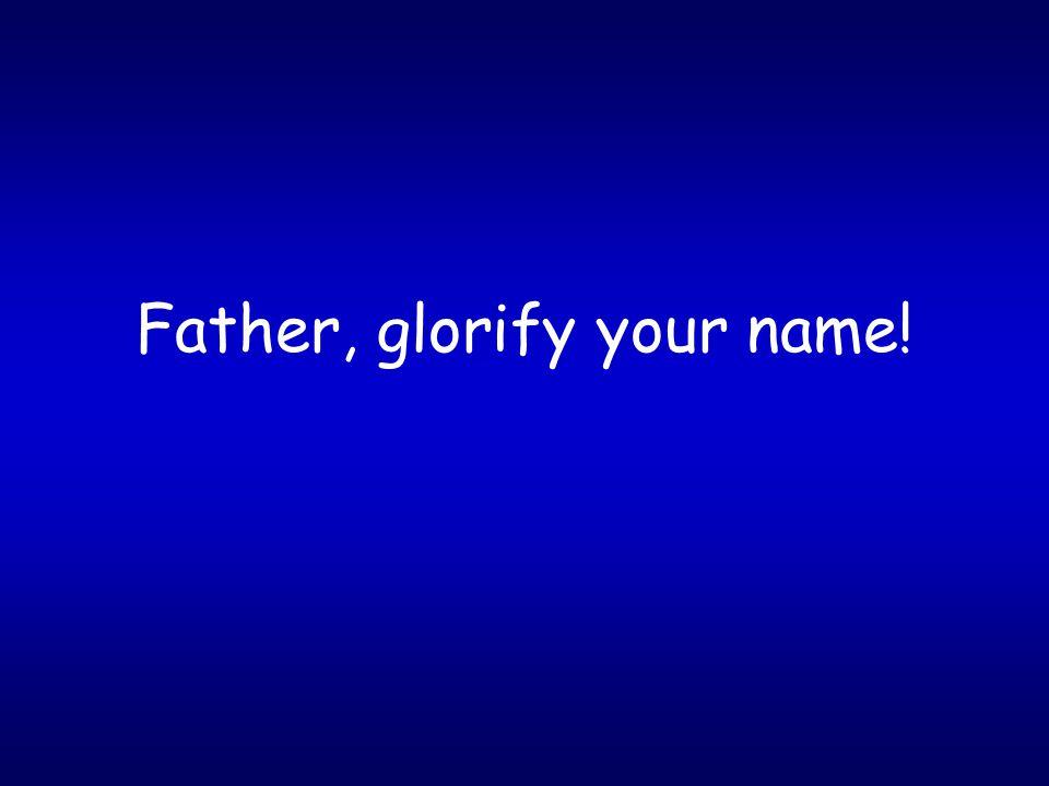 Father, glorify your name!