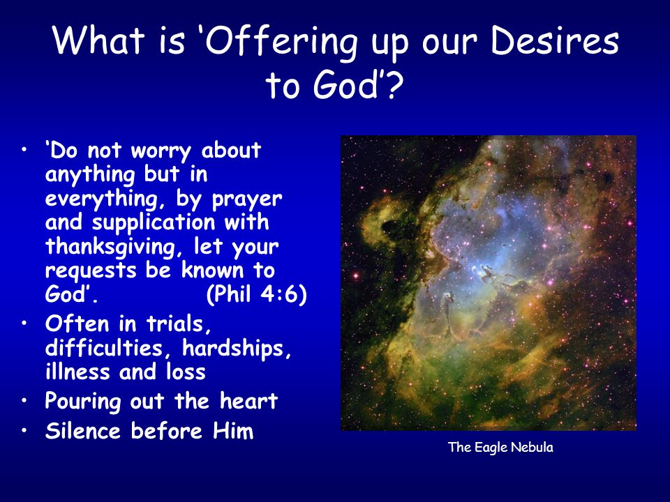 What is 'Offering up our Desires to God'? 'Do not worry about anything but in everything, by prayer and supplication with thanksgiving, let your reque