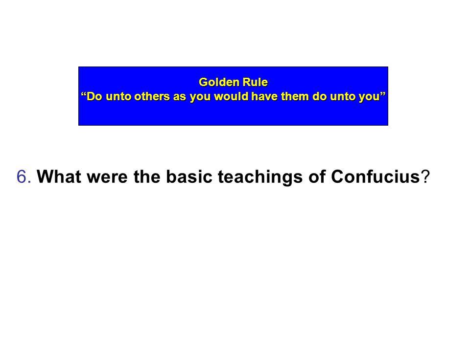 6. What were the basic teachings of Confucius.