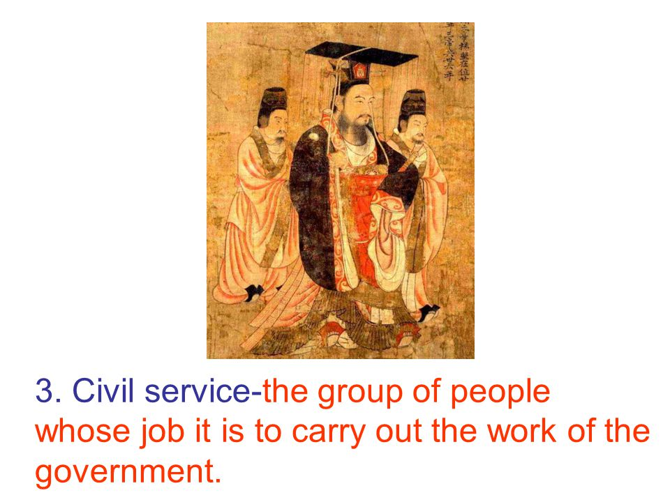 3. Civil service-the group of people whose job it is to carry out the work of the government.