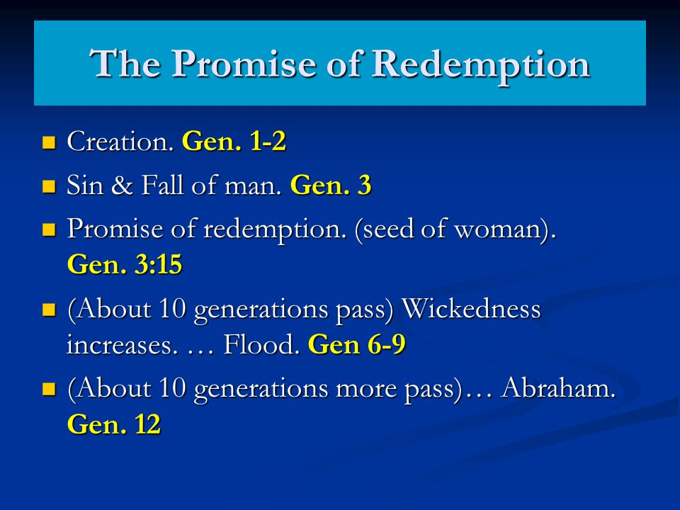 The Promise of Redemption Creation. Gen. 1-2 Creation. Gen. 1-2 Sin & Fall of man. Gen. 3 Sin & Fall of man. Gen. 3 Promise of redemption. (seed of wo