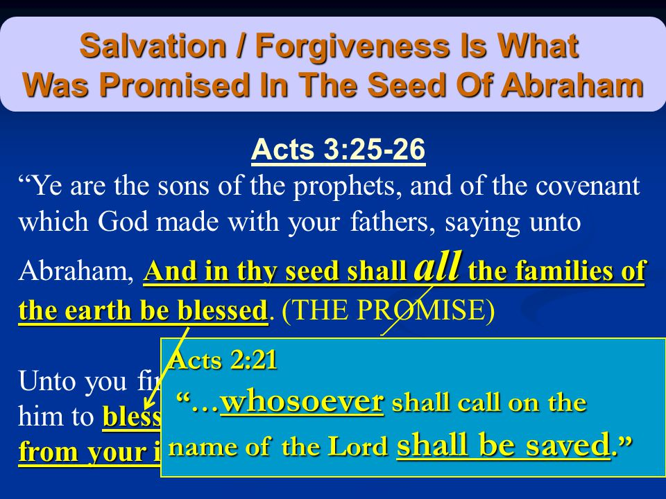 "Salvation / Forgiveness Is What Was Promised In The Seed Of Abraham Acts 3:25-26 And in thy seed shall all the families of the earth be blessed ""Ye ar"