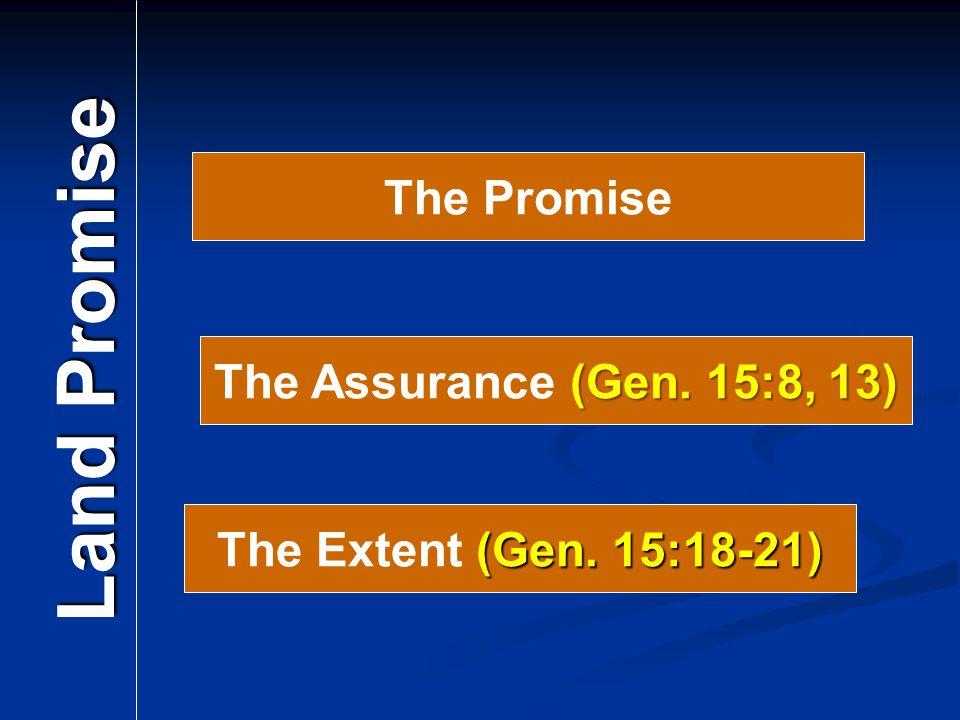 The Promise Land Promise (Gen. 15:8, 13) The Assurance (Gen.