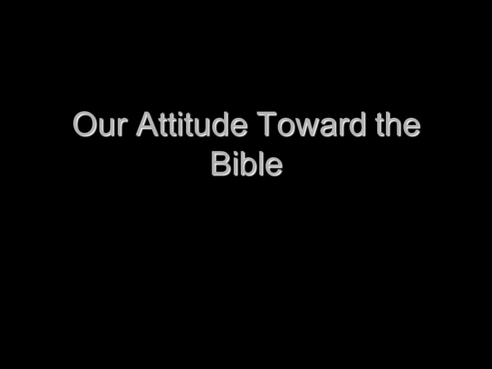 Our Attitude Toward the Bible