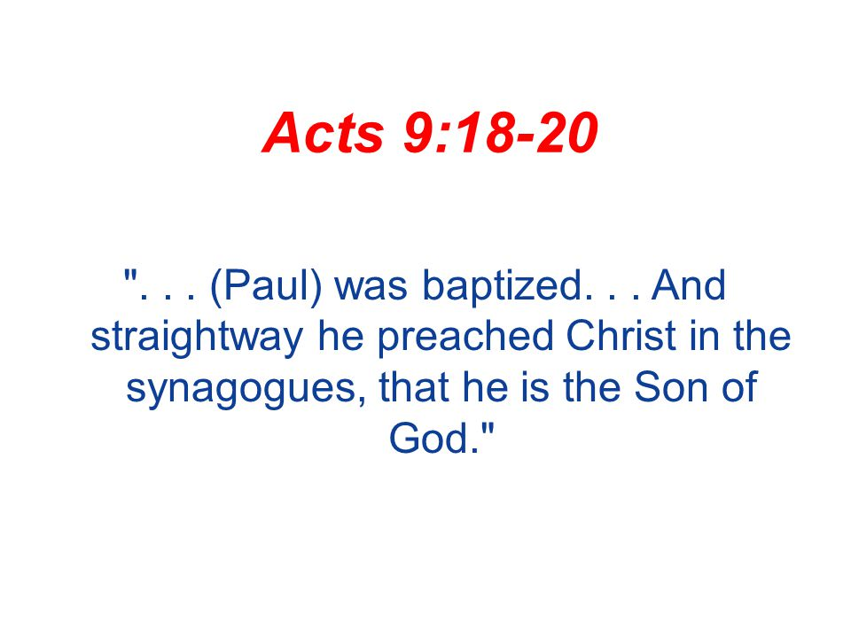 Acts 9:18-20 ... (Paul) was baptized...