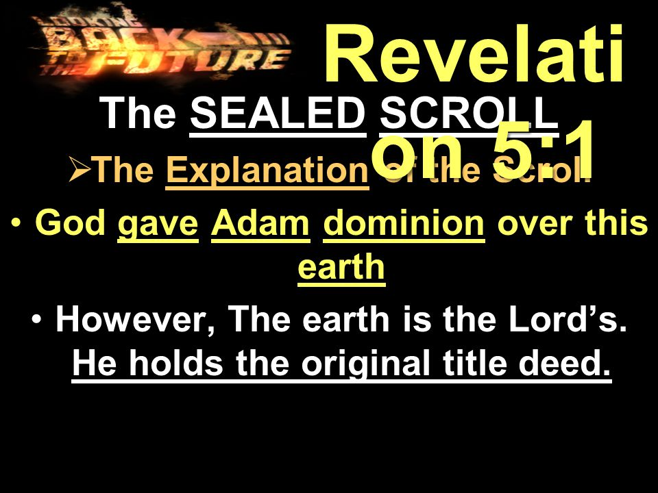 The SEALED SCROLL  The Explanation of the Scroll God gave Adam dominion over this earthGod gave Adam dominion over this earth However, The earth is the Lord's.