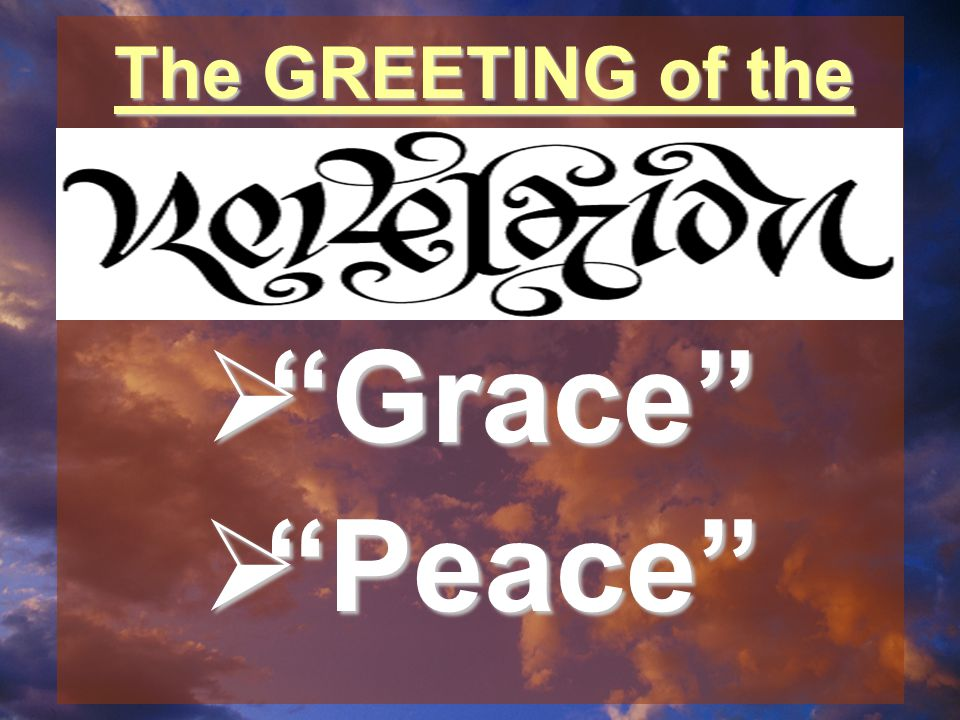 The GREETING of the  Grace  Peace