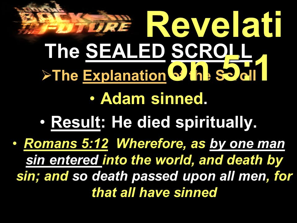 The SEALED SCROLL  The Explanation of the Scroll Adam sinned.Adam sinned.