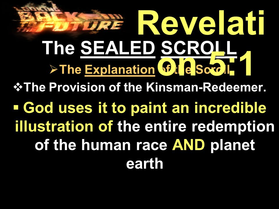 The SEALED SCROLL  The Explanation of the Scroll  The Provision of the Kinsman-Redeemer.