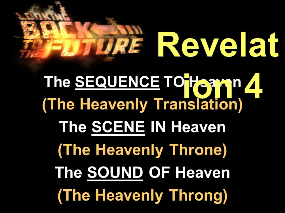 The SEQUENCE TO Heaven (The Heavenly Translation) The SCENE IN Heaven (The Heavenly Throne) The SOUND OF Heaven (The Heavenly Throng) Revelat ion 4