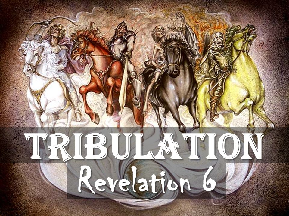 Tribulation Revelation 6