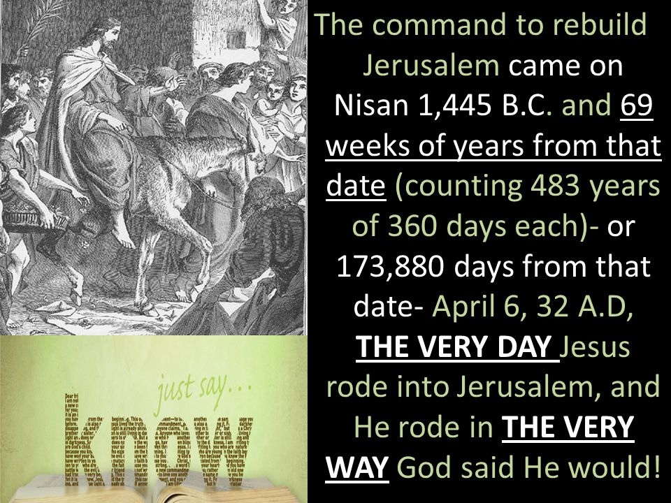 THE VERY DAY THE VERY WAY The command to rebuild Jerusalem came on Nisan 1,445 B.C.
