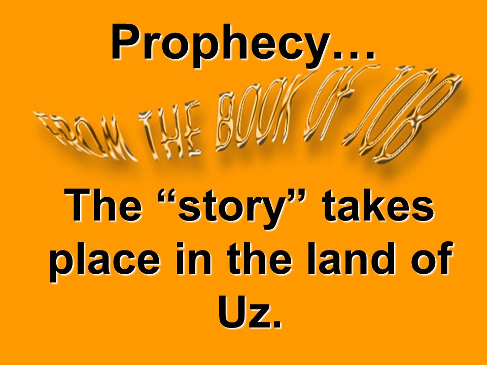 Prophecy… The story takes place in the land of Uz.