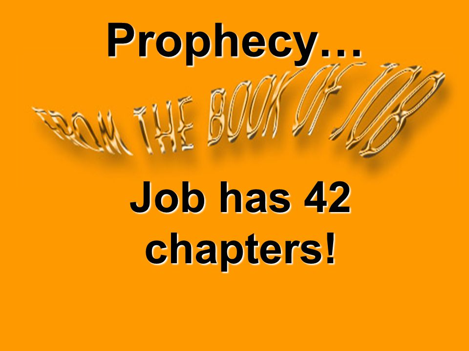 Prophecy… Job has 42 chapters!