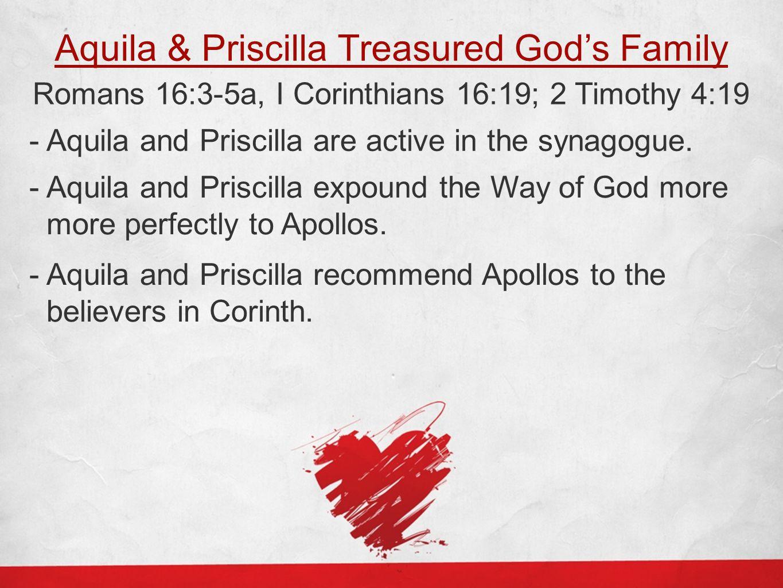 Aquila & Priscilla Treasured God's Family Romans 16:3-5a, I Corinthians 16:19; 2 Timothy 4:19 - Aquila and Priscilla are active in the synagogue.