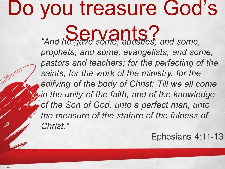 Do you treasure God's Servants.