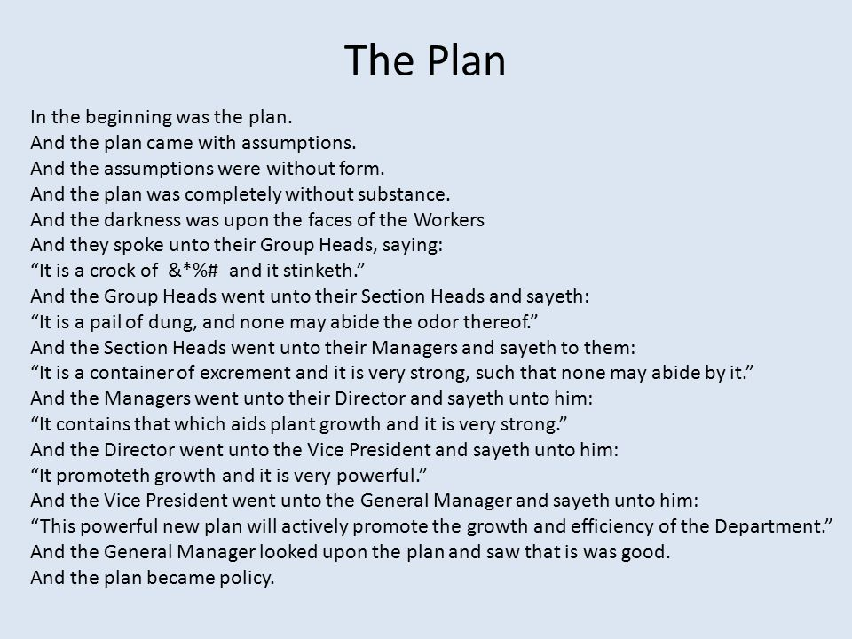 The Plan In the beginning was the plan. And the plan came with assumptions.