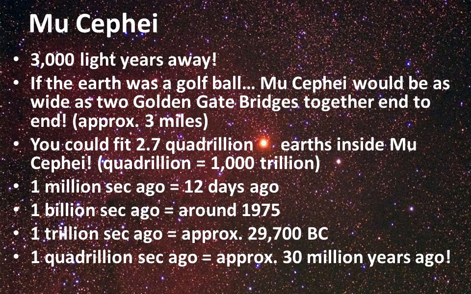 Mu Cephei 3,000 light years away! If the earth was a golf ball… Mu Cephei would be as wide as two Golden Gate Bridges together end to end! (approx. 3