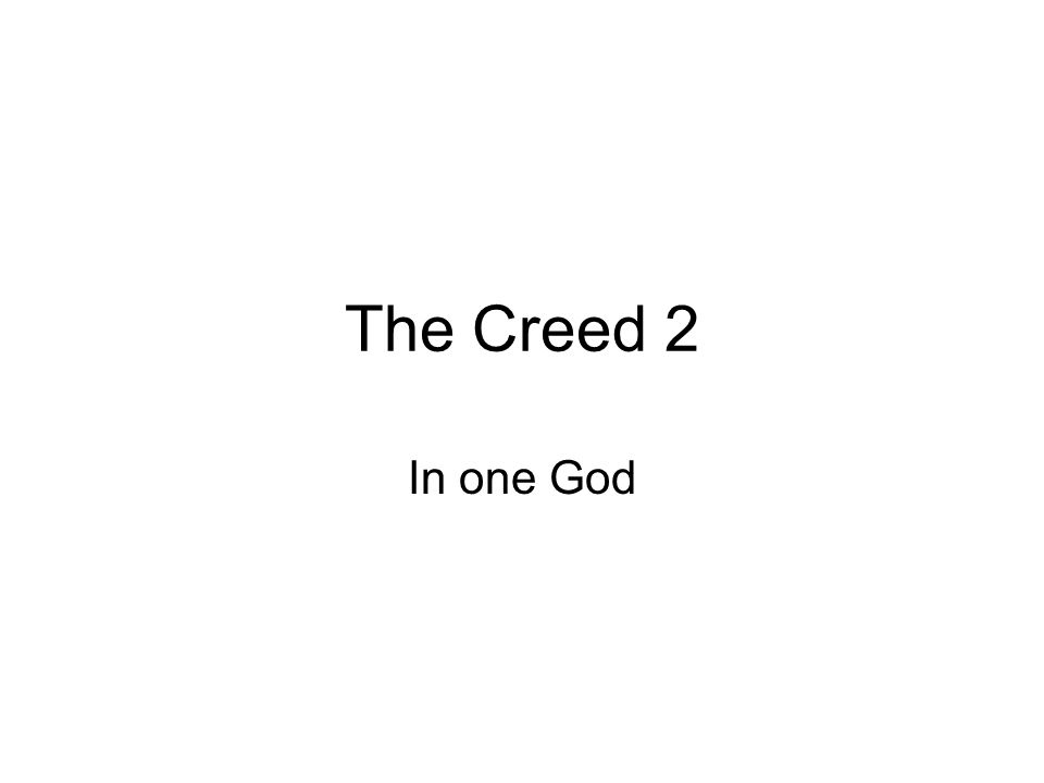 The Creed 2 In one God