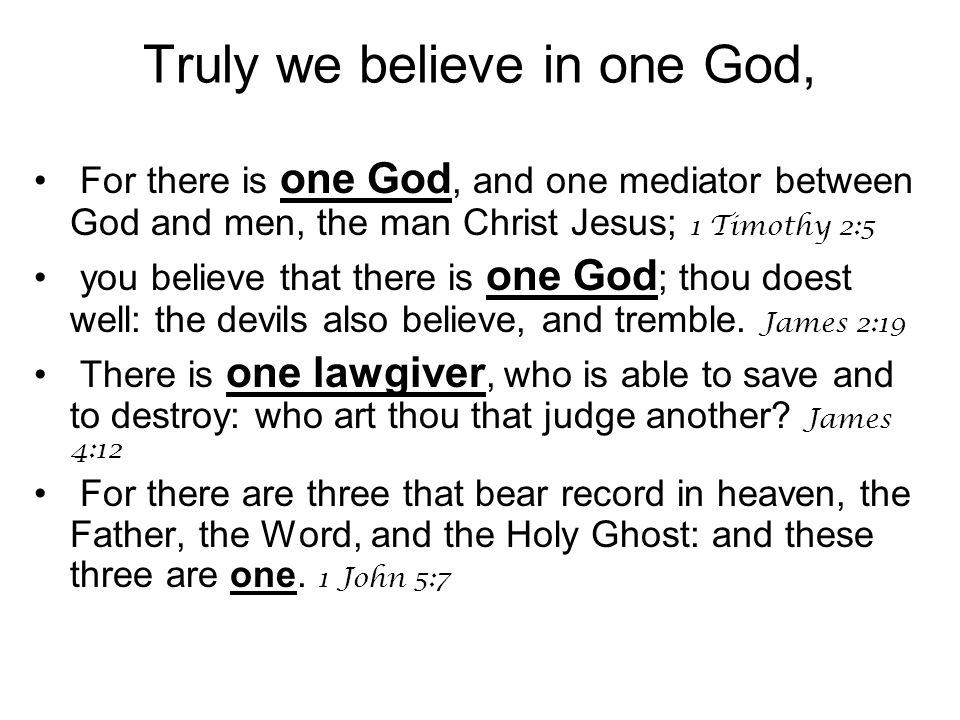 For there is one God, and one mediator between God and men, the man Christ Jesus; 1 Timothy 2:5 you believe that there is one God ; thou doest well: the devils also believe, and tremble.
