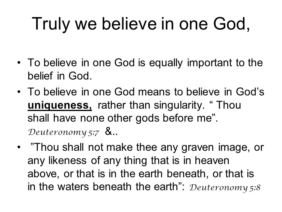 To believe in one God is equally important to the belief in God.