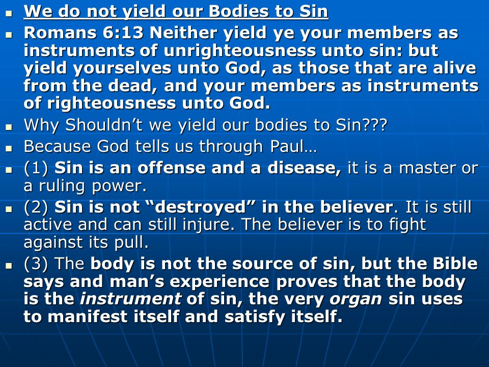 We do not yield our Bodies to Sin We do not yield our Bodies to Sin Romans 6:13 Neither yield ye your members as instruments of unrighteousness unto s
