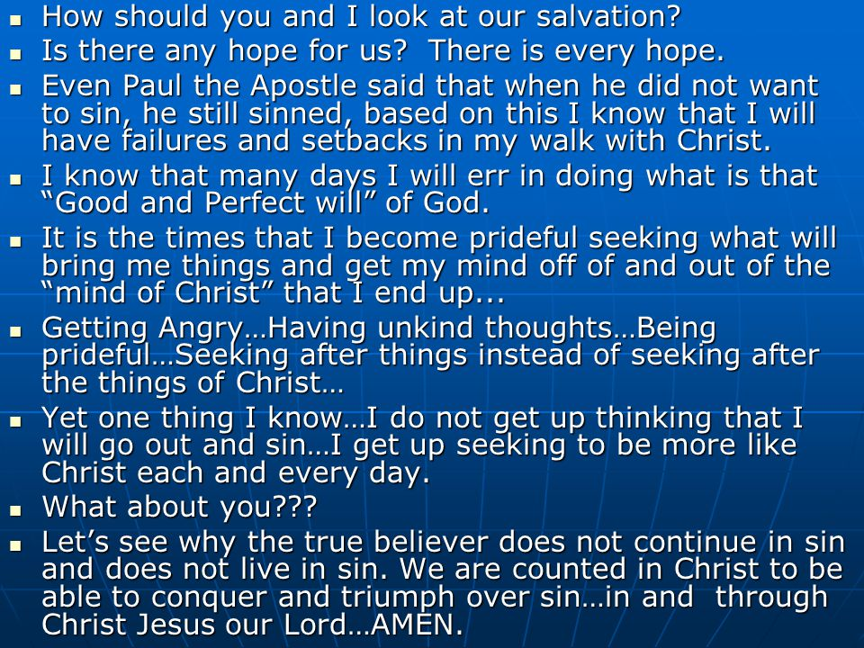 How should you and I look at our salvation? How should you and I look at our salvation? Is there any hope for us? There is every hope. Is there any ho