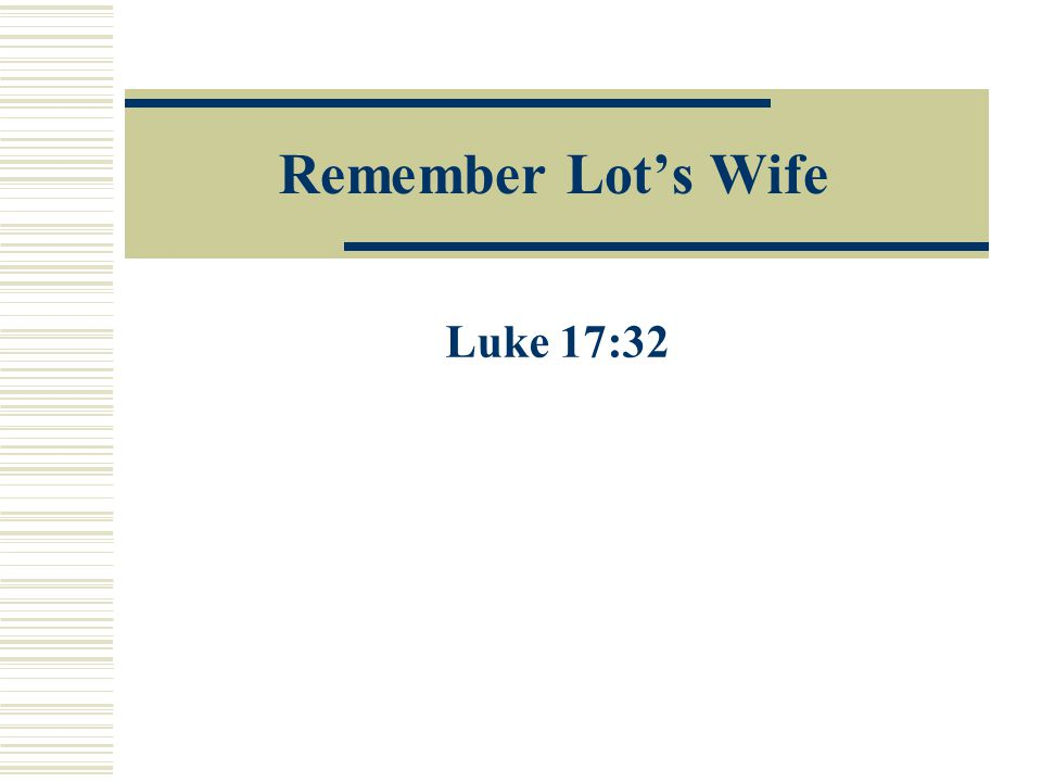 Strict Obedience to All of God's Word Is Necessary  Lot's wife did some of what God commanded.
