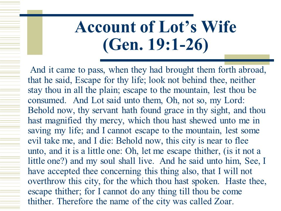 Account of Lot's Wife (Gen.19:1-26) The sun was risen upon the earth when Lot entered into Zoar.