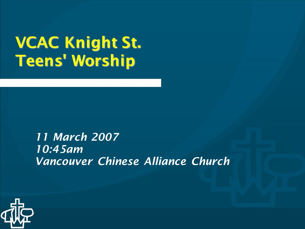 11 Mar 2007VCAC KS Teens worship When I feel afraid, think I ve lost my way, Still You re there right beside me And nothing will I fear, As long as You are near, Please be near me to the end Michael W.