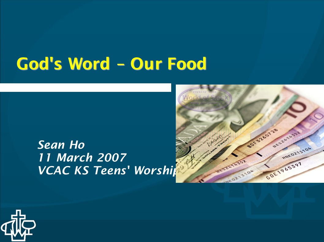 God s Word – Our Food Sean Ho 11 March 2007 VCAC KS Teens Worship