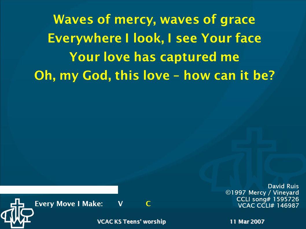 11 Mar 2007VCAC KS Teens worship You are my God; I seek You My soul thirsts for You You are my God; I seek You My flesh faints for You Sean Hall, Matt Brouwer, Jill Paquette Psalm 63 © 2001 MMI Sean Hall VCAC CCLI# 146987 Water:V1CV2CB