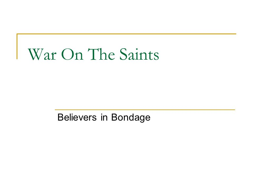 War On The Saints Believers in Bondage