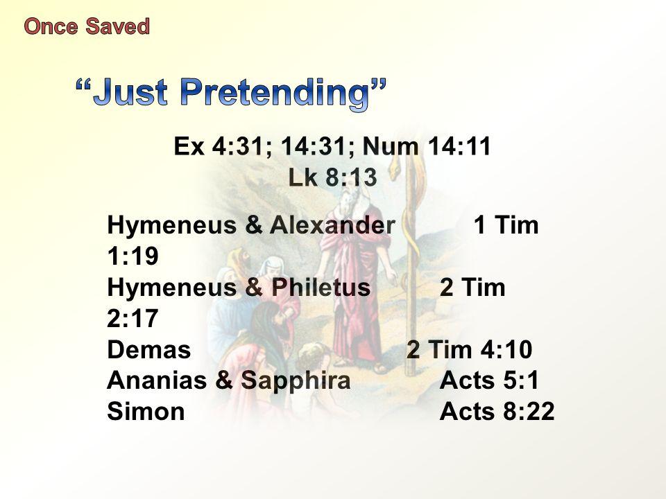 Ex 4:31; 14:31; Num 14:11 Lk 8:13 Hymeneus & Alexander1 Tim 1:19 Hymeneus & Philetus2 Tim 2:17 Demas2 Tim 4:10 Ananias & SapphiraActs 5:1 SimonActs 8:22