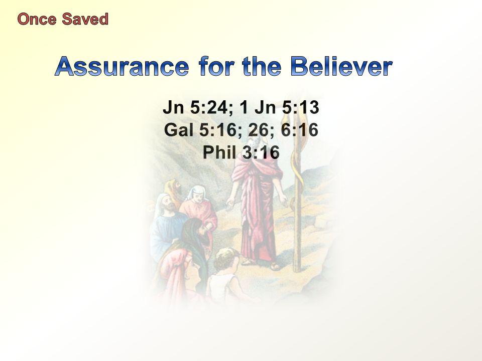 Jn 5:24; 1 Jn 5:13 Gal 5:16; 26; 6:16 Phil 3:16