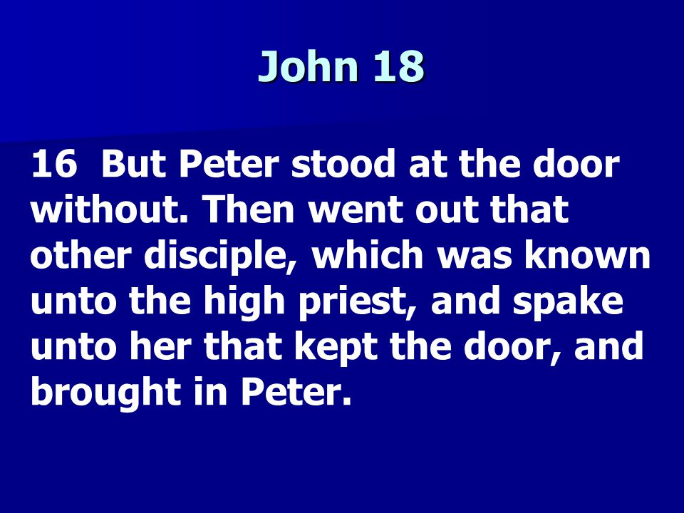 John 18 17 Then saith the damsel that kept the door unto Peter, Art not thou also one of this man s disciples.