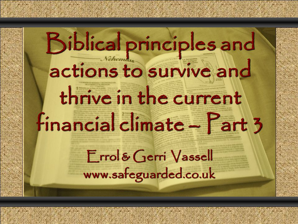 Biblical principles and actions to survive and thrive in the current financial climate – Part 3 Comunicación y Gerencia Errol & Gerri Vassell www.safeguarded.co.uk
