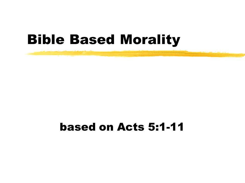 Bible Based Morality based on Acts 5:1-11